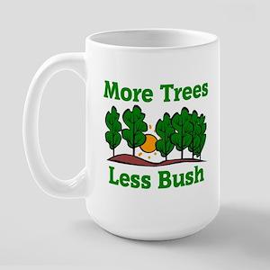 More Trees, Less Bush Large Mug