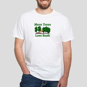 More Trees, Less Bush White T-Shirt