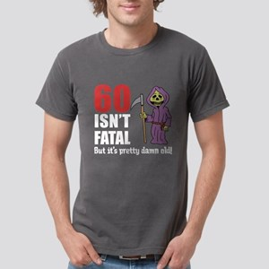 60 Isnt Fatal But Old T-Shirt