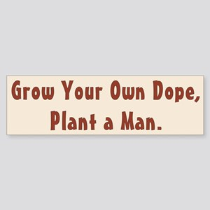 Grow Your Own Dope...Bumper Sticker