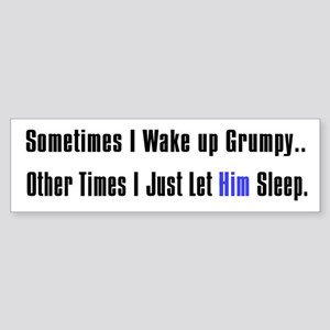 Sometimes I Wake Up... Bumper Sticker