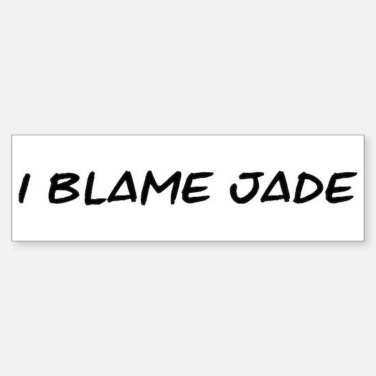 I Blame Jade Bumper Bumper Bumper Sticker