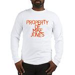PROPERTY OF MIKE JONES Long Sleeve T-Shirt