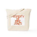 PROPERTY OF MIKE JONES Tote Bag