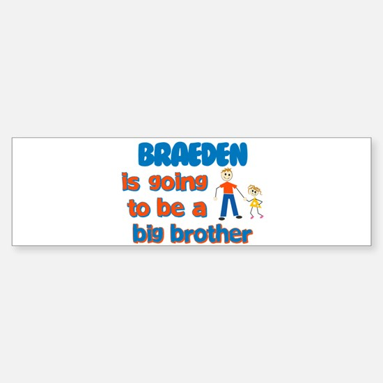 Braeden - Going to be Big Bro Bumper Bumper Bumper Sticker