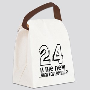 24 Is The New What Was I Saying Canvas Lunch Bag