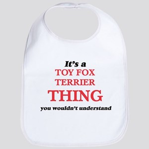 It's a Toy Fox Terrier thing, you wou Baby Bib
