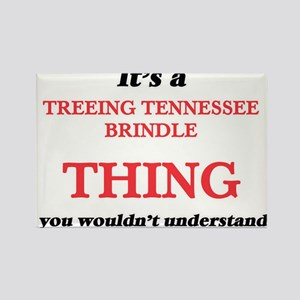 It's a Treeing Tennessee Brindle thing Magnets