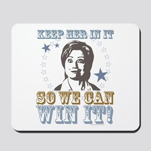 Keep Her In It So We Can Win It Hllary Mousepad