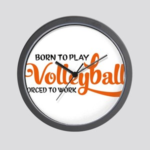 Born to play volleyball forced to work Wall Clock