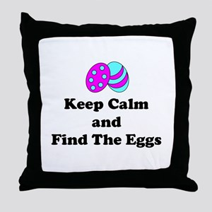 Easter Keep Calm And Find The Eggs Throw Pillow