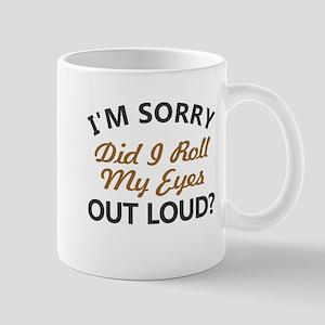 I'm sorry, did I roll my eyes ou 11 oz Ceramic Mug
