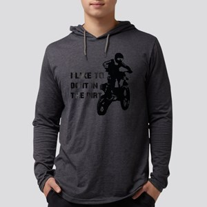 I Like To Do It In The Dirt Long Sleeve T-Shirt