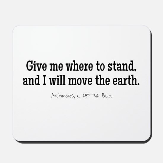 Give me where to stand, and I will move the earth