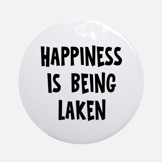 Happiness is being Laken Ornament (Round)