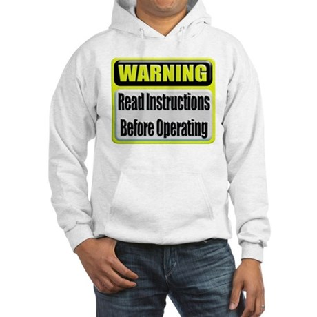Read Instructions First Hooded Sweatshirt