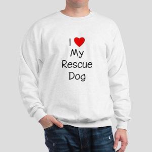 I Love My Rescue Dog Sweatshirt