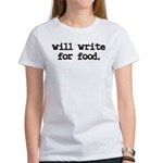 """""""Will write for food"""" Women's T-Shirt"""