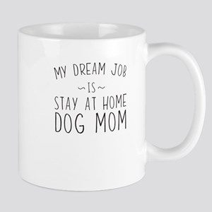 My Dream Job Is Stay At Home Dog Mom Mugs