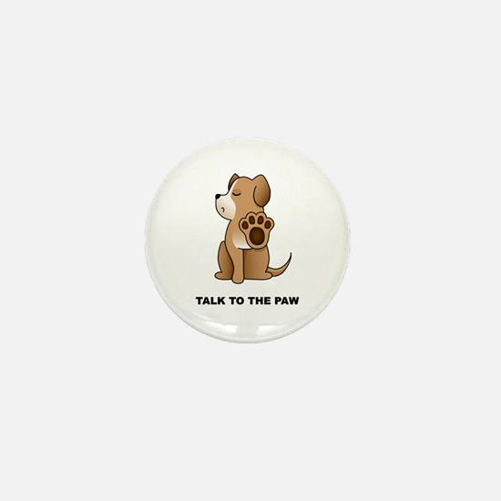Talk To The Paw Mini Button