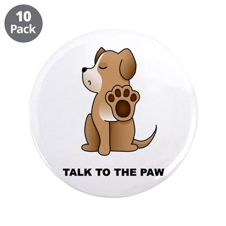 "Talk To The Paw 3.5"" Button (10 pack)"