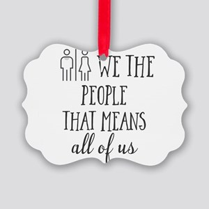 We the people. That means all of Picture Ornament