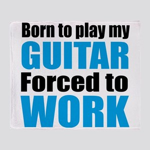 Born to play my guitar forced to wor Throw Blanket