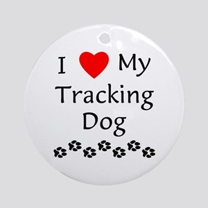 I Love My Tracking Dog Ornament (Round)