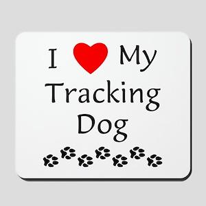 I Love My Tracking Dog Mousepad