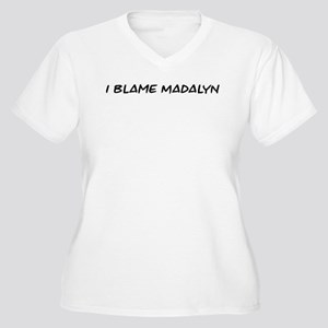 I Blame Madalyn Women's Plus Size V-Neck T-Shirt