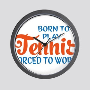 Born to play tennis forced to work Wall Clock
