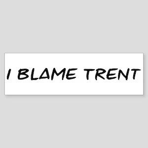 I Blame Trent Bumper Sticker
