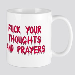 Fuck Your Thoughts and Prayers Mugs