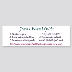 """Jesus Wouldn't"" Bumper Sticker"