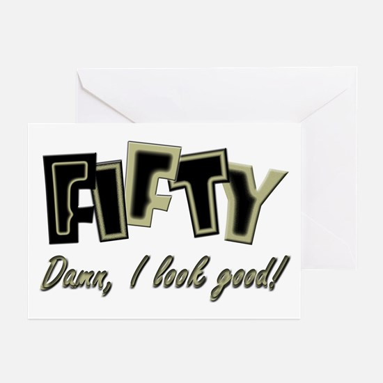 50, Damn I look good! Greeting Cards (Pk of 10