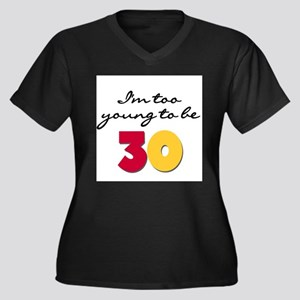 Too Young to be 30 Plus Size T-Shirt