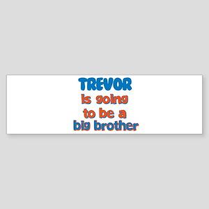 Trevor - Going to be Big Brot Bumper Sticker