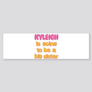 Kyleigh - Going to be Big Sis Bumper Sticker