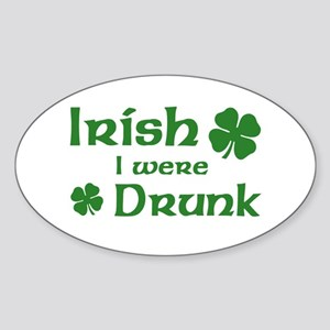 Irish I were Drunk Oval Sticker