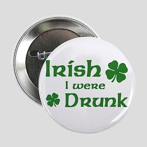 """Irish I were Drunk 2.25"""" Button"""