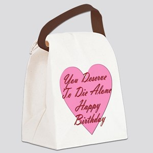You Deserve To Die Alone Happy Bi Canvas Lunch Bag