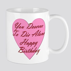 You Deserve To Die Alone Happy B 11 oz Ceramic Mug