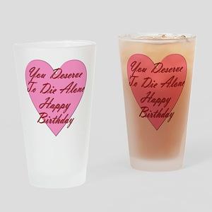You Deserve To Die Alone Happy Birt Drinking Glass