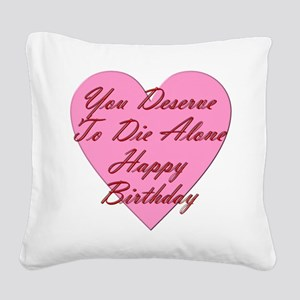 You Deserve To Die Alone Happ Square Canvas Pillow
