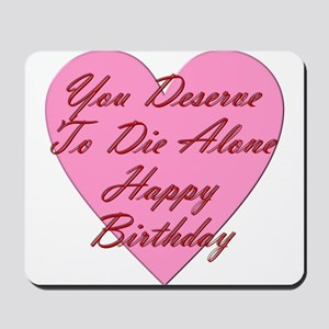 You Deserve To Die Alone Happy Birthday Mousepad