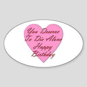 You Deserve To Die Alone Happy Birt Sticker (Oval)