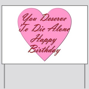 You Deserve To Die Alone Happy Birthday Yard Sign