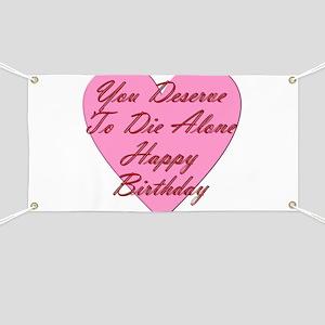 You Deserve To Die Alone Happy Birthday Banner