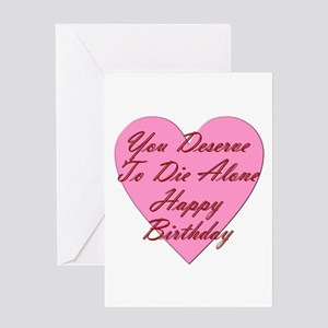 You Deserve To Die Alone Happy Birth Greeting Card