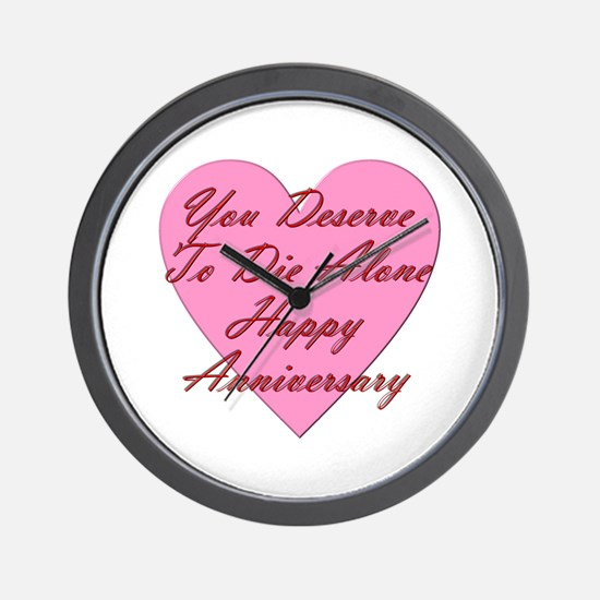 You Deserve to Die Alone Happy Annivers Wall Clock
